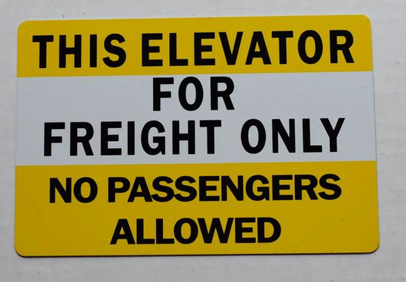 THIS ELEVATOR FOR FREIGHT ONLY NO PASSENGERS ALLOWED SIGNAGE (ALUMINUM SIGNAGES) YELLOW
