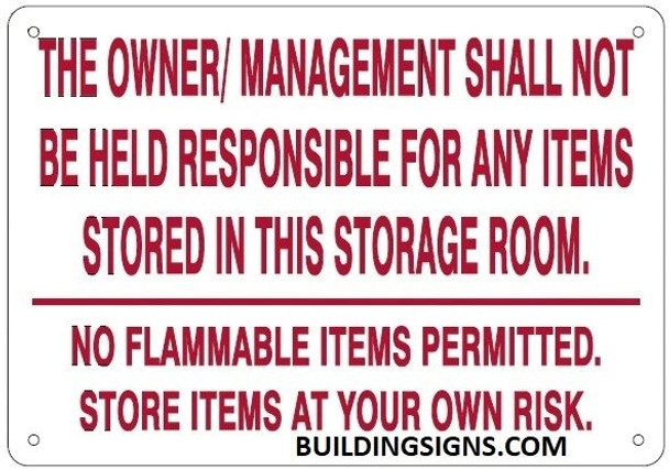 THE OWNER/ MANAGEMENT SHALL NOT BE HELD RESPONSIBLE FOR ANY ITEMS STORED IN THIS STORAGE ROOM. NO FLAMMABLE ITEMS PERMITTED. STORE ITEMS AT YOUR OWN RISK SIGN