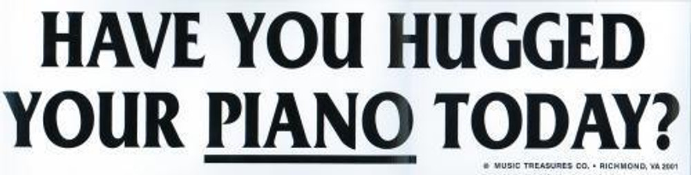 Music Treasures Have You Hugged Your Piano Bumper Sticker