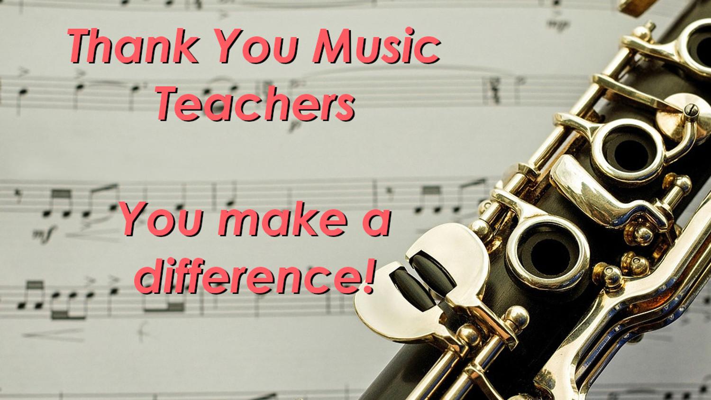 Thank You Teachers - Especially Music Teachers!