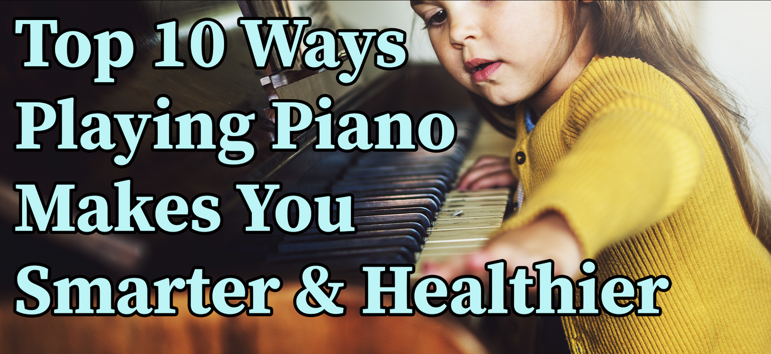 Top 10 Ways Playing Piano Makes You Smarter & Healthier