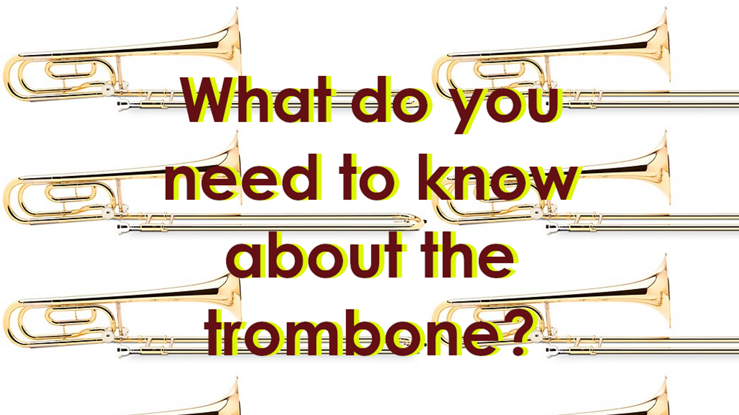 What do you need to know about trombone?