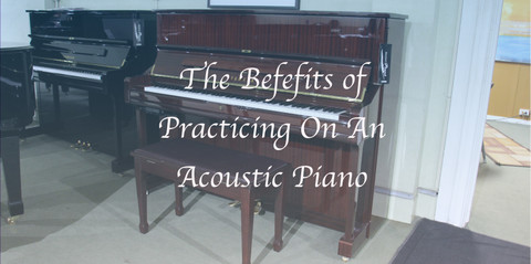 Benefits of Practicing on an Acoustic Piano