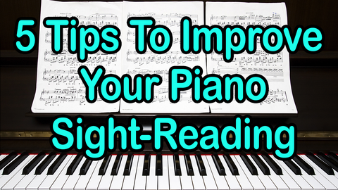5 Tips To Improve Your Piano Sight-Reading