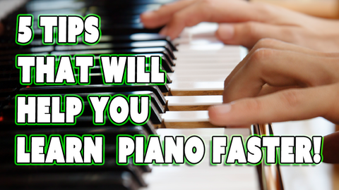 5 Tips That Will Help You Learn Piano Faster!