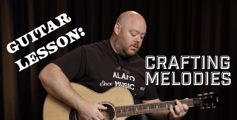 Guitar Lesson: Crafting Melodies