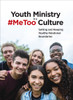 Youth Ministry in a #MeToo Culture: Setting and Keeping Healthy Relational Boundaries