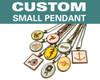 Custom Small Pendant - Any Design / Any Color