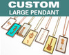 Custom Large Pendant - Any Design / Any Color