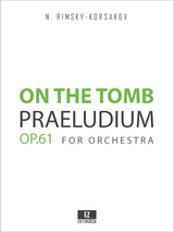Rimsky-Korsakov, N. - On the Tomb Op.61 Praeludium for Orchestra, Score and Parts.
