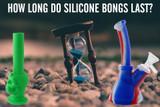 How Long Do Silicone Bongs Last?