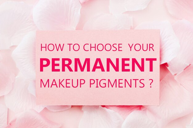 How to Choose Your Permanent Makeup Pigments?