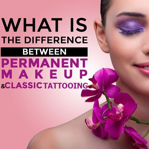 What is the Difference Between Permanent Makeup and Classic Tattooing?