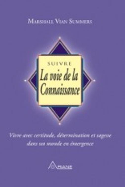 Suivre la Voie de la Connaissance (Wisdom From The Greater Community - Vol. 1)