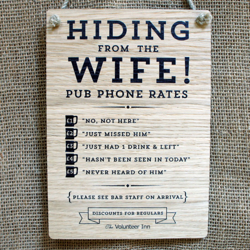 """Pub Signs and Notices - """"Hiding from the Wife"""" pub / bar sign produced from 4mm veneered oak mdf. Also available in 4mm stained and distressed pine."""