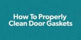 How To Properly Clean Door Gaskets