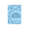 Jewellers' Quick Reference Guide To Working With Gemstones - Sally Spencer