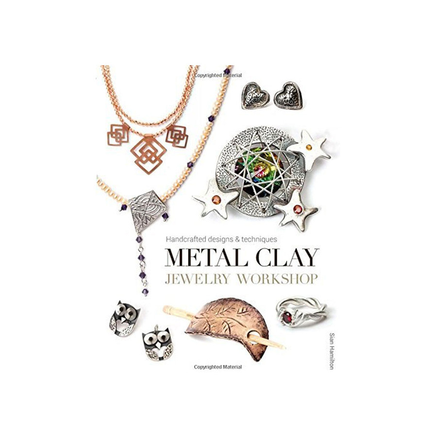 Metal Clay Jewelry Workshop Book by Sian Hamilton
