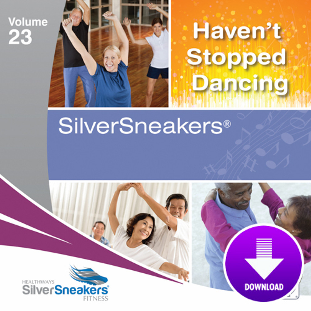 HAVEN'T STOPPED DANCING - SilverSneakers 23-Digital Download