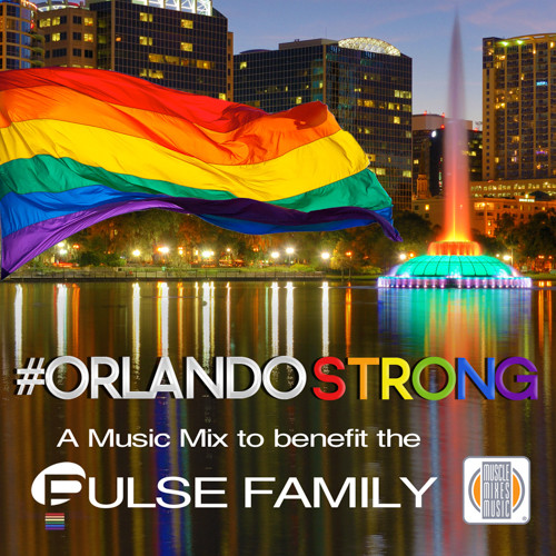 #Orlando Strong - A Music Mix to benefit the Pulse Family
