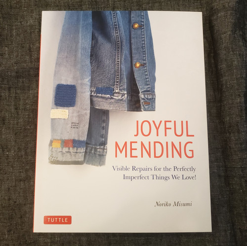 Joyful Mending , Visible Repairs for the Perfectly Imperfect Things We Love! - Noriko Misumi