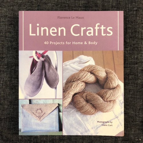 Linen Crafts, 40 Projects for Home & Body - Florence Le Maux