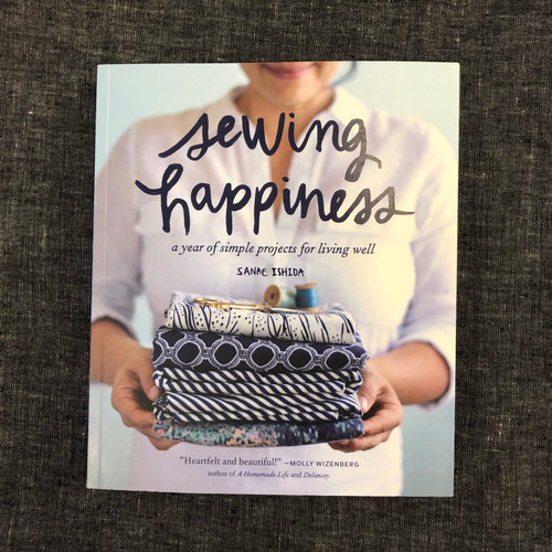 Sewing Happiness, a year of simple projects for living well - Sanae Ishida