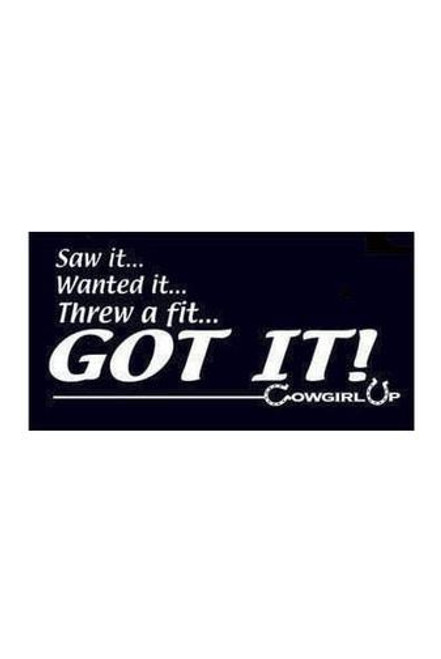 """Cowgirl Up Sticker """"Saw it, Wanted it, Threw a fit, Got it"""""""