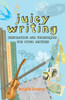 Juicy Writing - Inspiration and Techniques for Young Writers