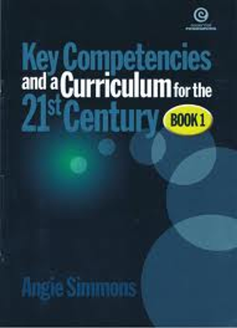Key Competencies and A Curriculum for The 21st Century Book 1 - Managing self, relating to others, participating and contributing