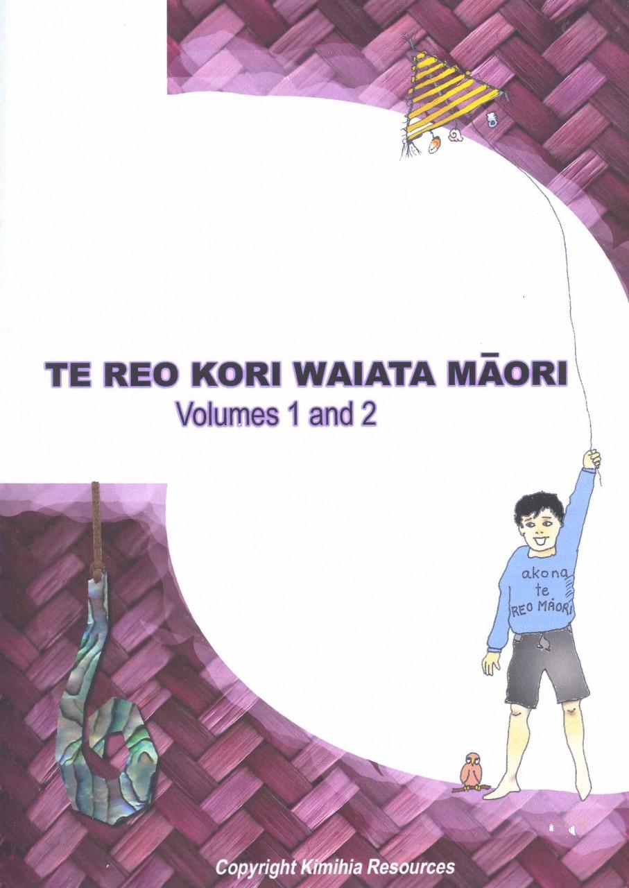 Te Reo Kori Waiata Maori: Volume 1 & Volume 2 Song Book
