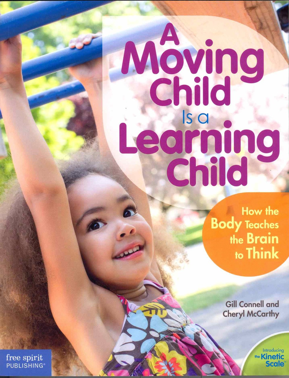 A Moving Child is a Learning Child - How the body teaches the brain to think.