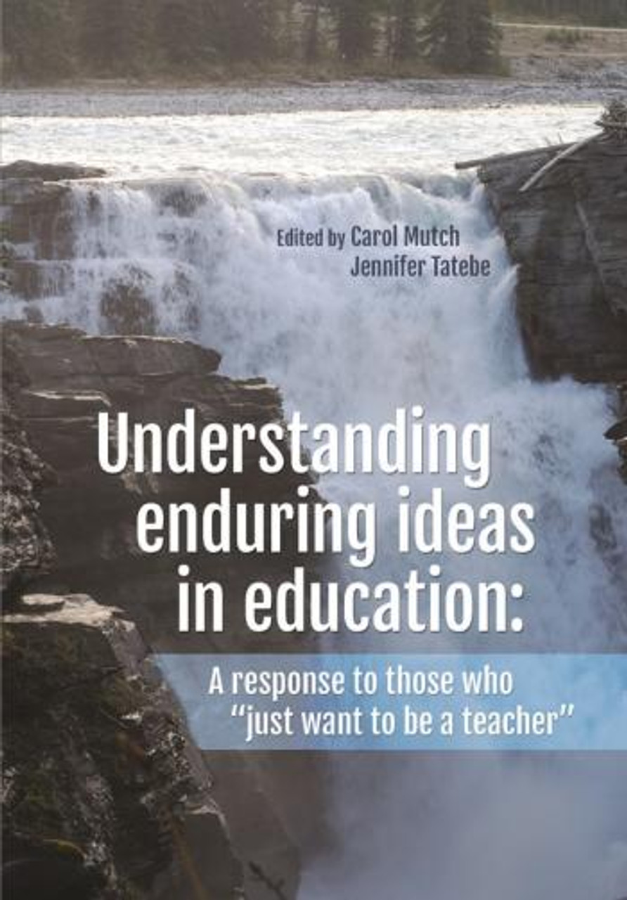 Understanding enduring ideas in education: A response to those who 'just want to be a teacher'