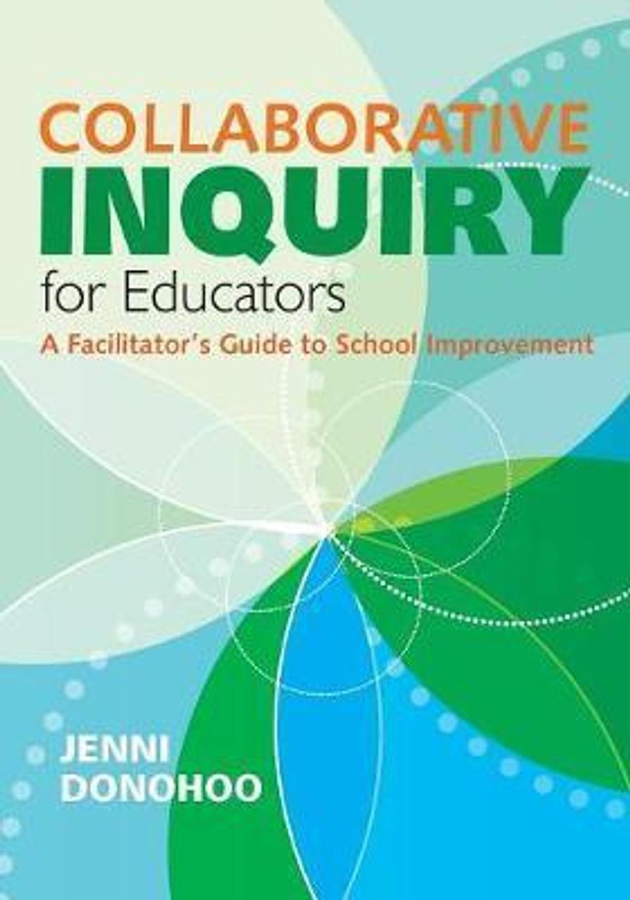 Collaborative Inquiry for Educators : A Facilitator's Guide to School Improvement