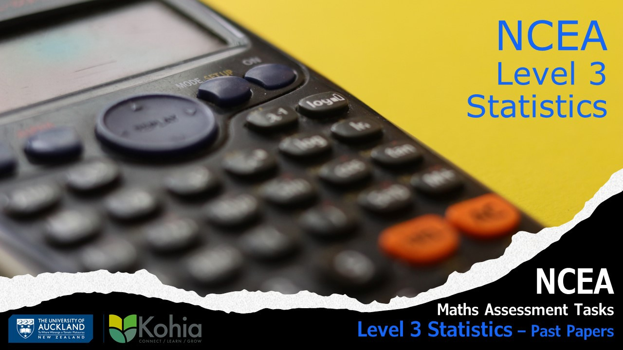 NCEA Maths Assessment Tasks - Level 3 Statistics past practice papers