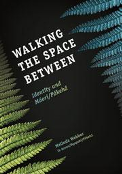 Walking the Space Between - Identity and Maori/Pakeha