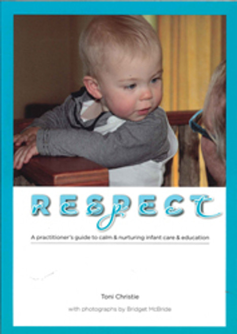 Respect - A practitioner's guide to calm & nurturing infant care & education