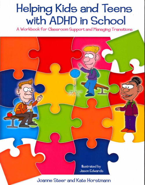 Helping Kids and Teens with ADHD in School - A Workbook for Classroom Support and Managing Transitions