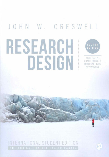 Research Design: Qualitative, Quantitative, and Mixed Methods Approaches 4th Edition