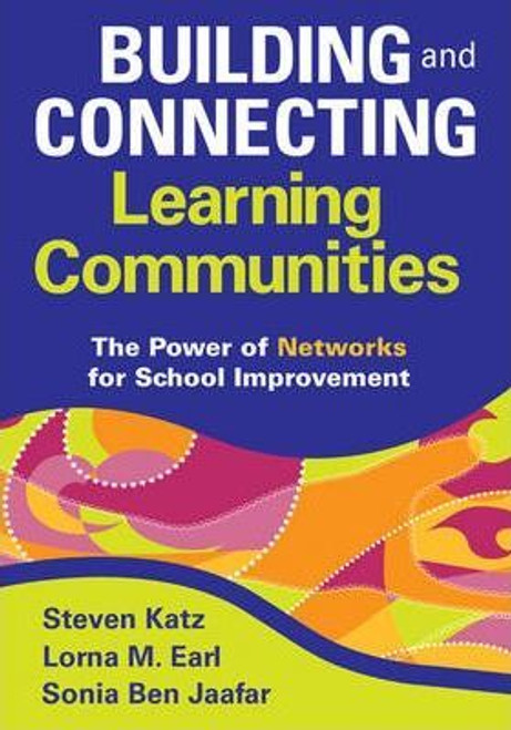 Building and Connecting Learning Communities : The Power of Networks for School Improvement