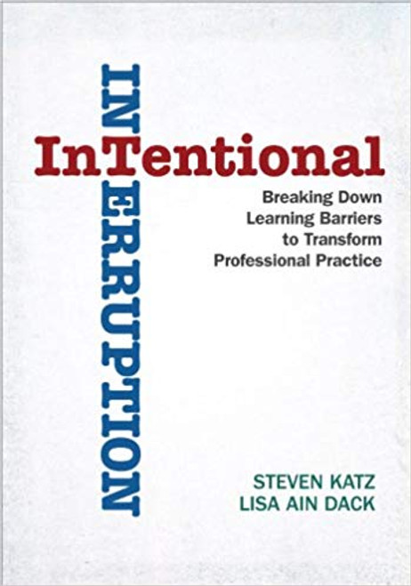 Intentional Interruption : Breaking Down Learning Barriers to Transform Professional Practice