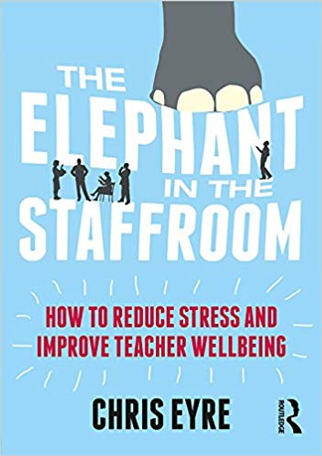 The Elephant in the Staffroom - How to reduce stress and improve teacher wellbeing