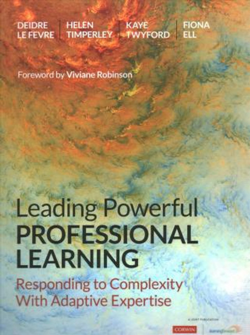 Leading Powerful Professional Learning-Responding to Complexity With Adaptive Expertise