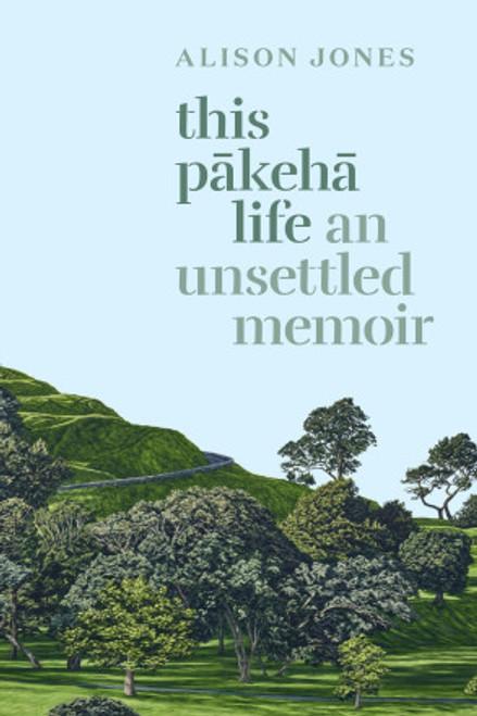 This Pakeha Life: An Unsettled Memoir