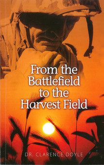 From the Battlefield to the Harvest Field - Clarence Doyle