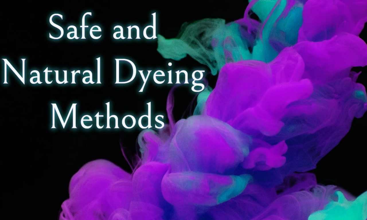 Safe and Natural Dyeing Methods