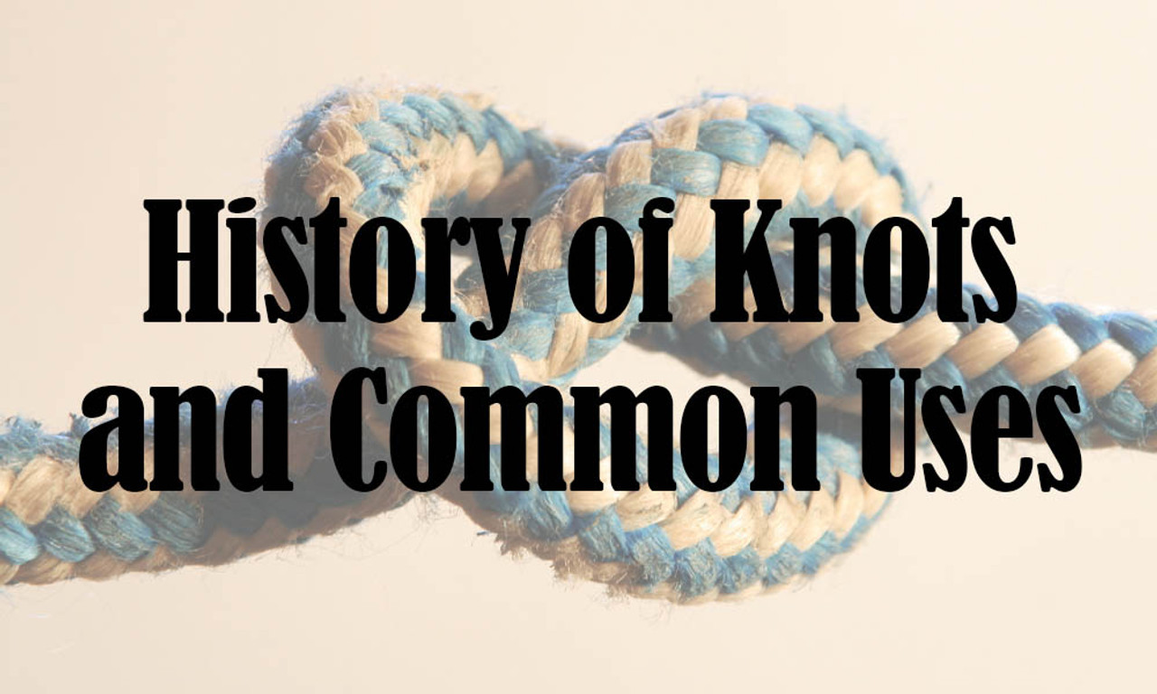 History of Knots and Common Uses