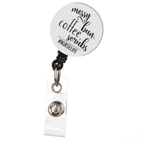 Messy Bun, Coffee and Scrubs Nurse Life Button Top Badge Reel