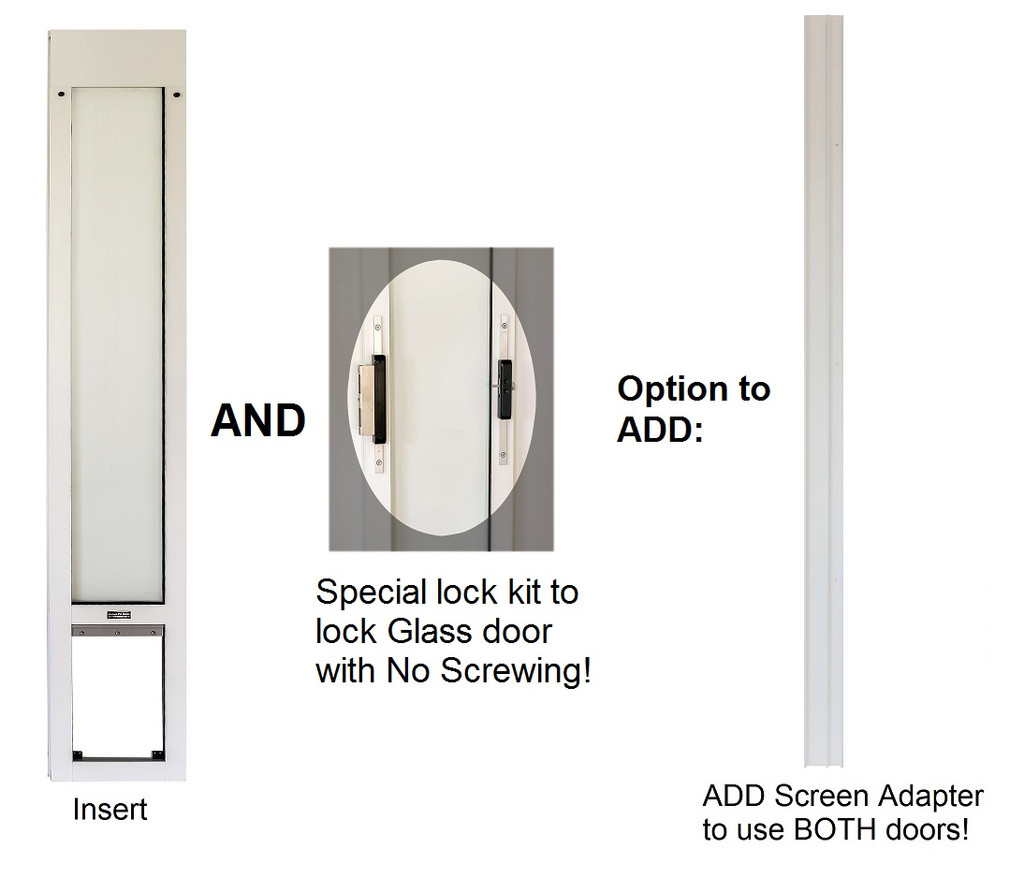 Pet Door and Lock kit. Add the Screen Adapter if you want the ultimate set up and be able to use your glass door and screen door normally.