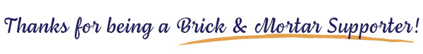 Thanks for Being a Brick-n-Mortar Supporter!